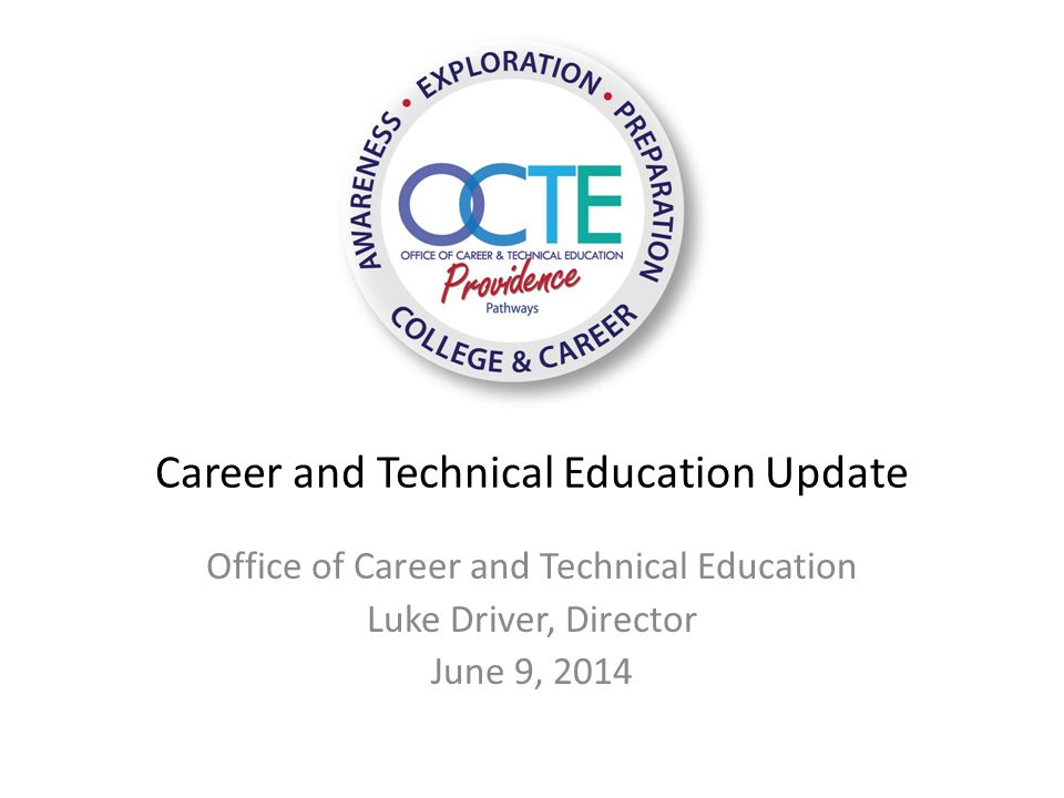 Career and Technical Education Update Office of Career and Technical Education Luke Driver, Director June 9, 2014