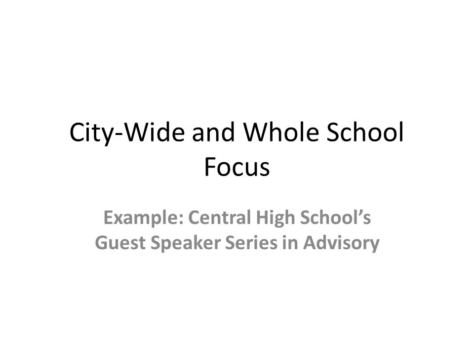 City-Wide and Whole School Focus Example: Central High School's Guest Speaker Series in Advisory