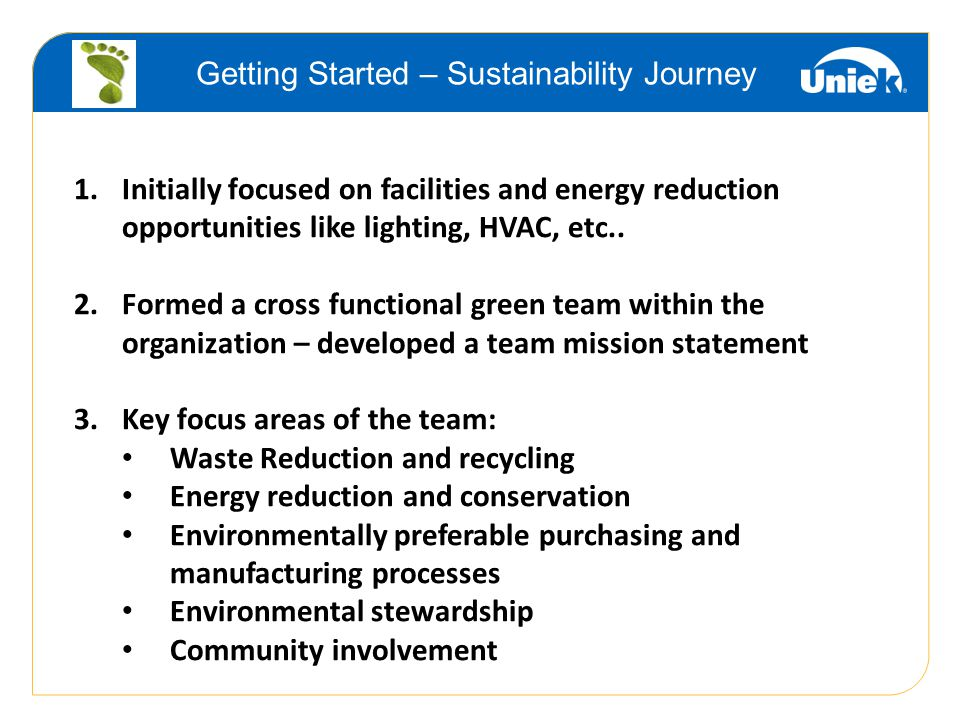 Getting Started – Sustainability Journey 1.Initially focused on facilities and energy reduction opportunities like lighting, HVAC, etc..