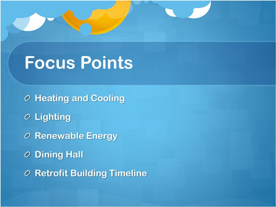 Focus Points Heating and Cooling Lighting Renewable Energy Dining Hall Retrofit Building Timeline