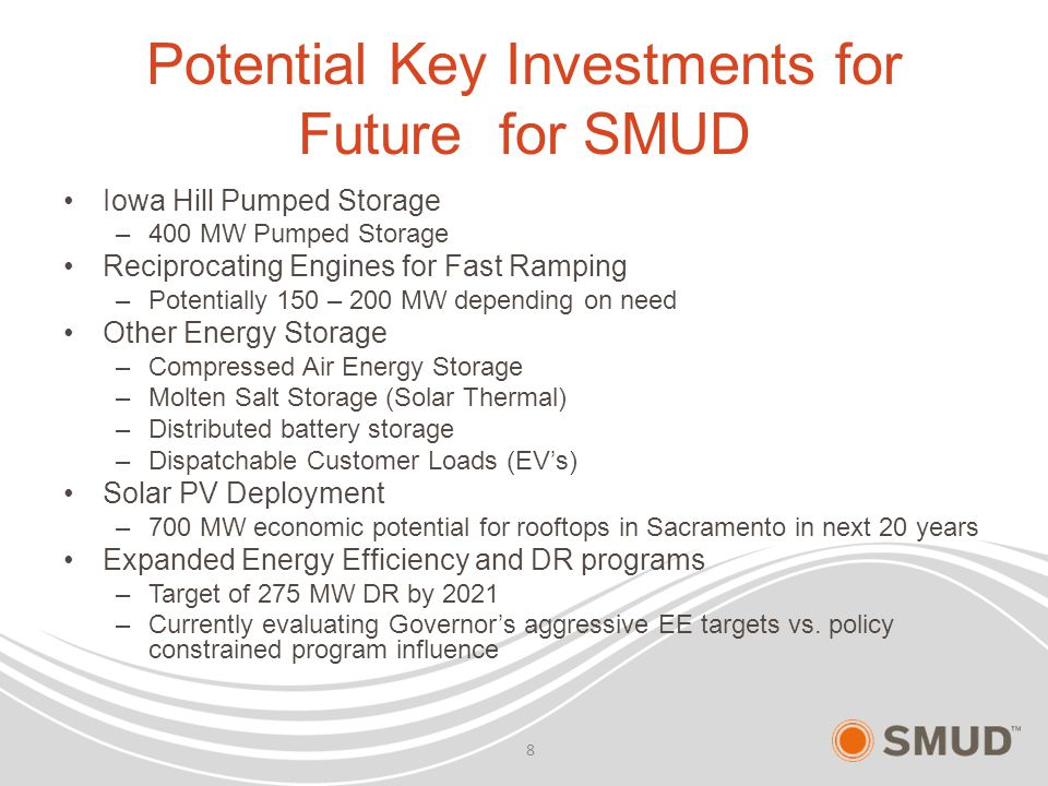 Potential Key Investments for Future for SMUD Iowa Hill Pumped Storage –400 MW Pumped Storage Reciprocating Engines for Fast Ramping –Potentially 150