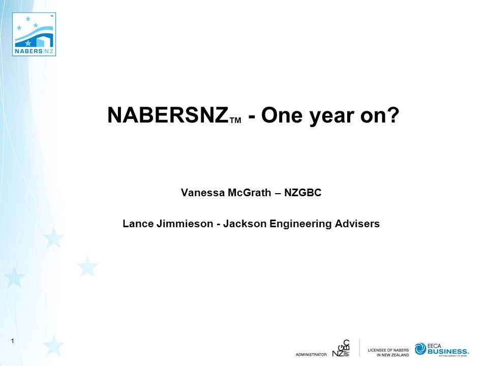 NABERSNZ ™ - One year on? Vanessa McGrath – NZGBC Lance Jimmieson - Jackson Engineering Advisers 1