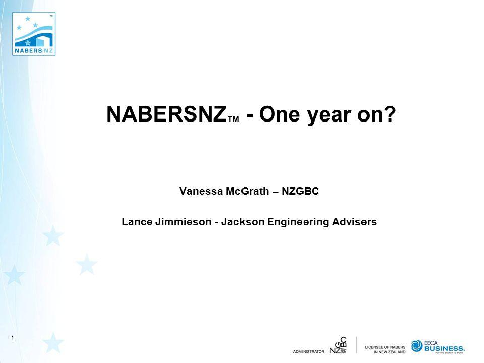 NABERSNZ ™ - One year on Vanessa McGrath – NZGBC Lance Jimmieson - Jackson Engineering Advisers 1