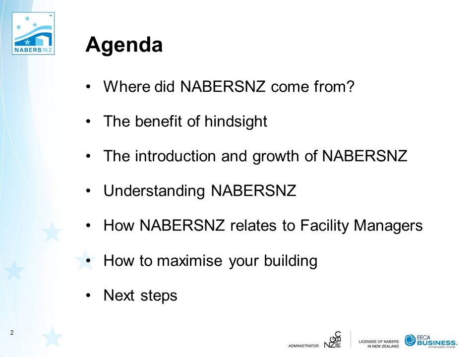 Agenda Where did NABERSNZ come from? The benefit of hindsight The introduction and growth of NABERSNZ Understanding NABERSNZ How NABERSNZ relates to F
