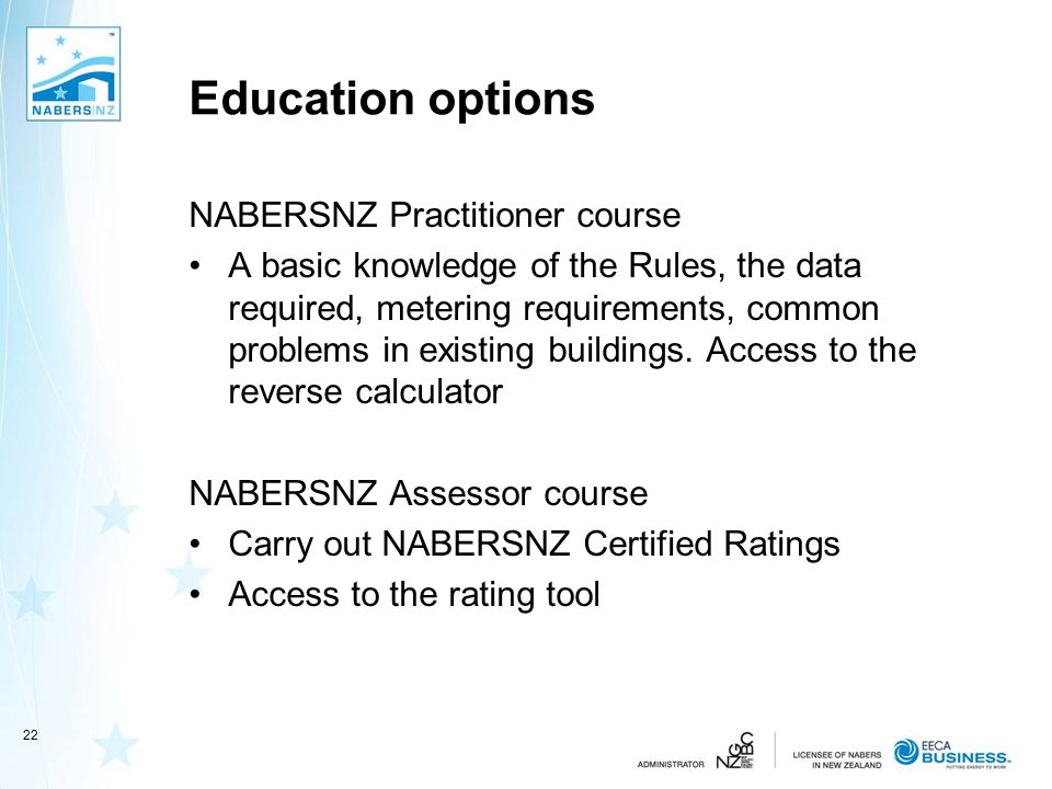 Education options NABERSNZ Practitioner course A basic knowledge of the Rules, the data required, metering requirements, common problems in existing b