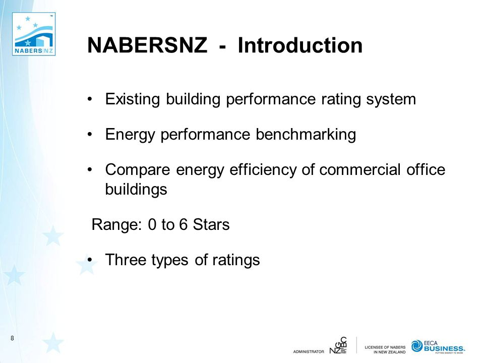 NABERSNZ - Introduction Existing building performance rating system Energy performance benchmarking Compare energy efficiency of commercial office buildings Range: 0 to 6 Stars Three types of ratings 8