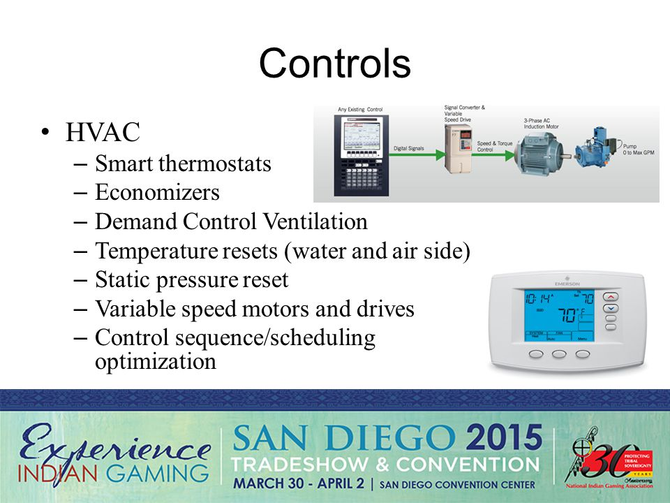 Controls HVAC – Smart thermostats – Economizers – Demand Control Ventilation – Temperature resets (water and air side) – Static pressure reset – Variable speed motors and drives – Control sequence/scheduling optimization