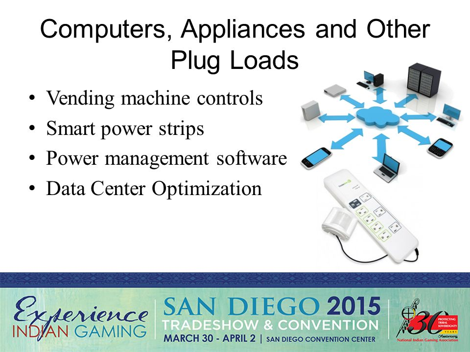 Computers, Appliances and Other Plug Loads Vending machine controls Smart power strips Power management software Data Center Optimization