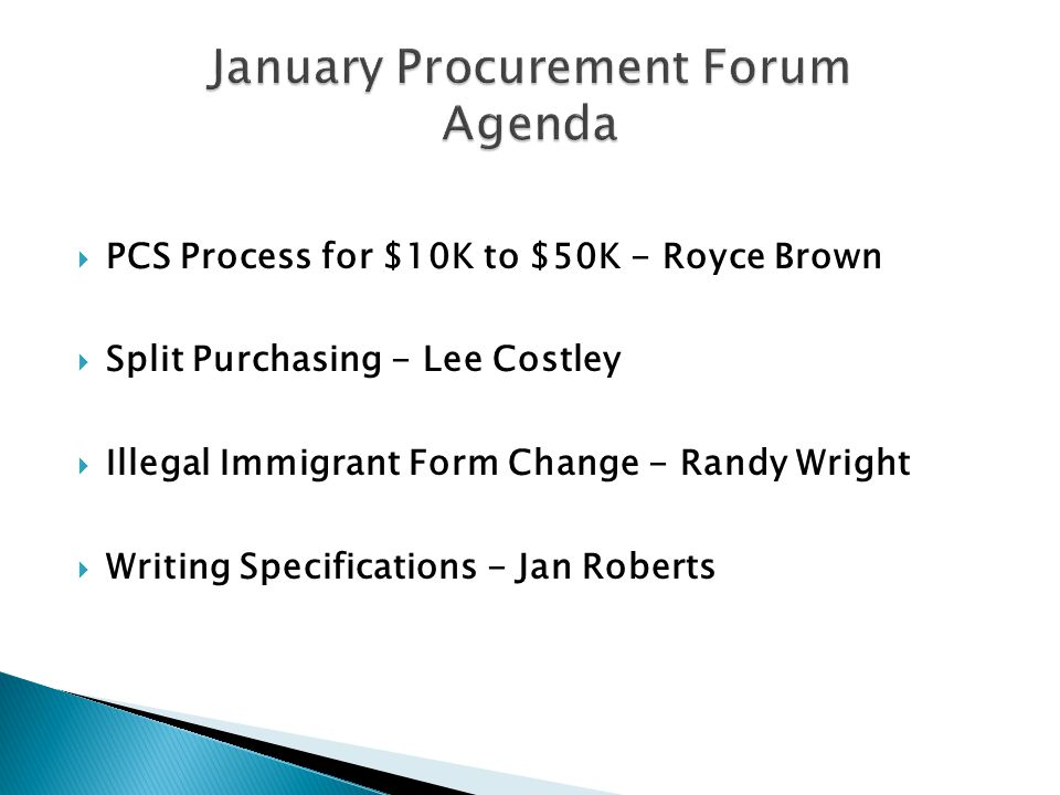  PCS Process for $10K to $50K - Royce Brown  Split Purchasing - Lee Costley  Illegal Immigrant Form Change - Randy Wright  Writing Specifications - Jan Roberts