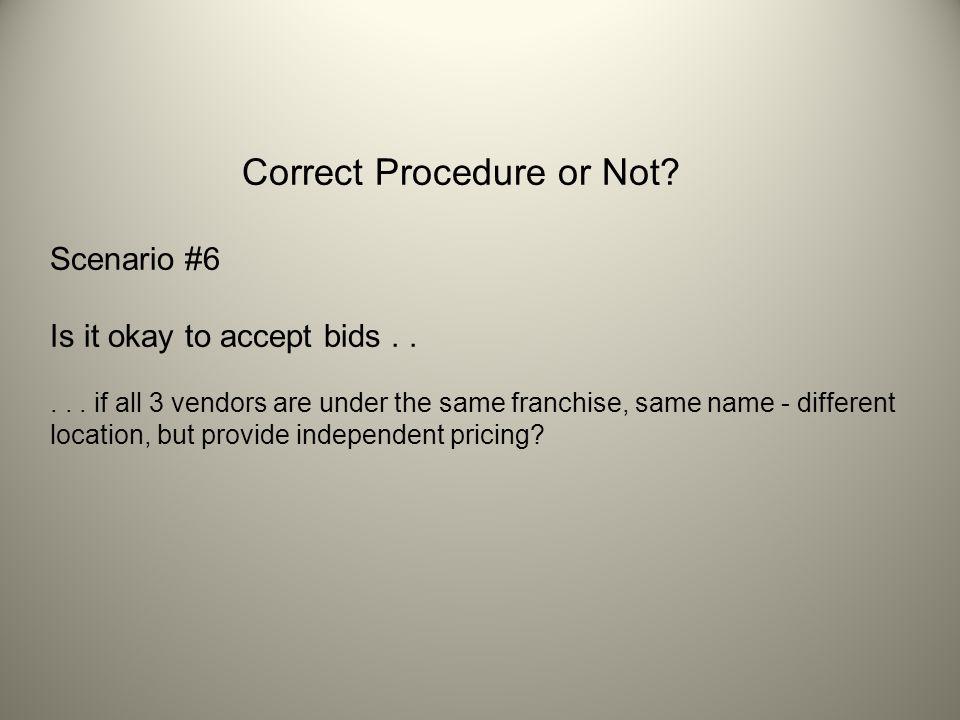 Correct Procedure or Not. Scenario #6 Is it okay to accept bids.....