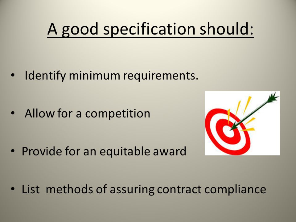 A good specification should: Identify minimum requirements.