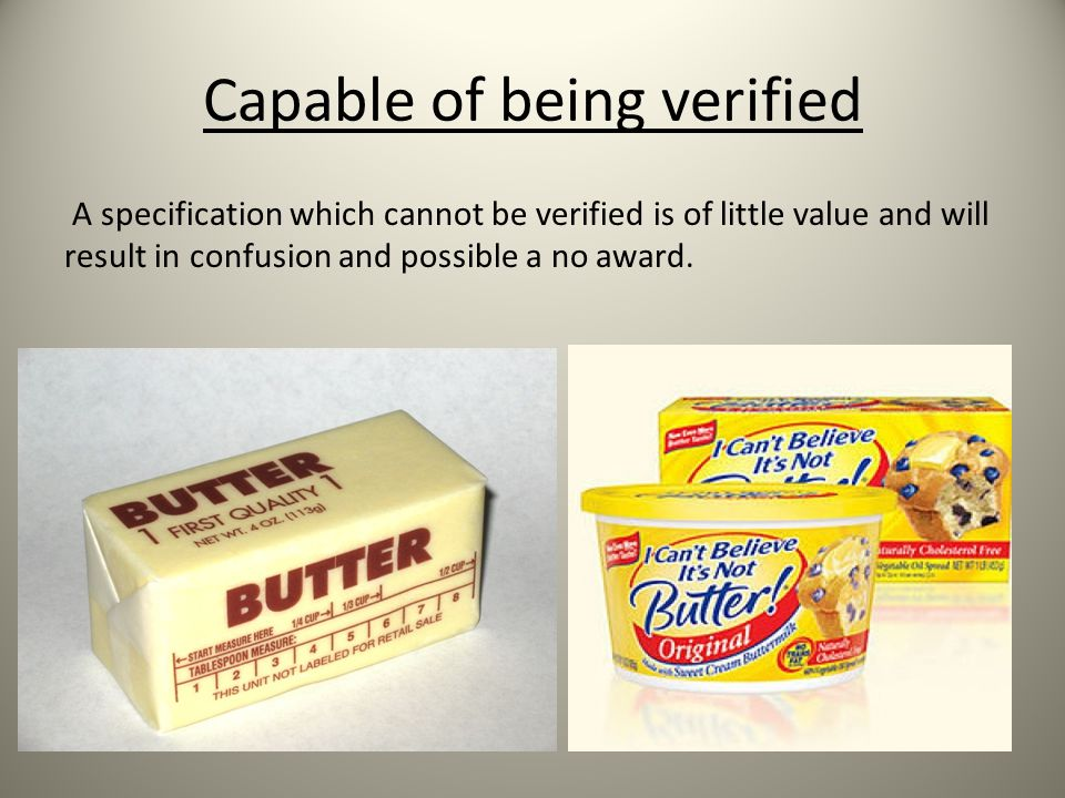 Capable of being verified A specification which cannot be verified is of little value and will result in confusion and possible a no award.