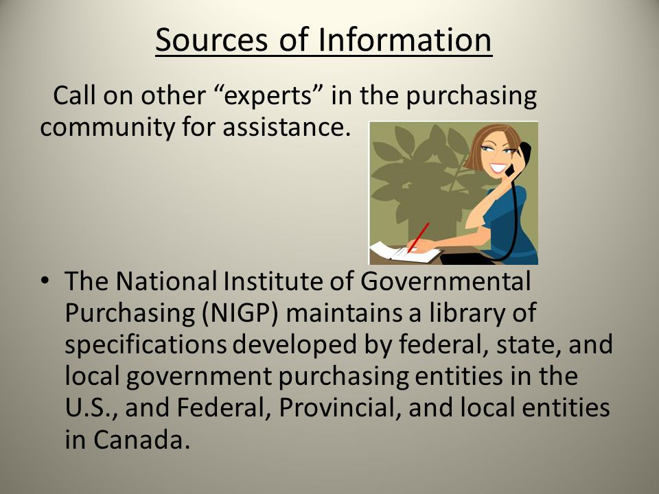 Sources of Information Call on other experts in the purchasing community for assistance.