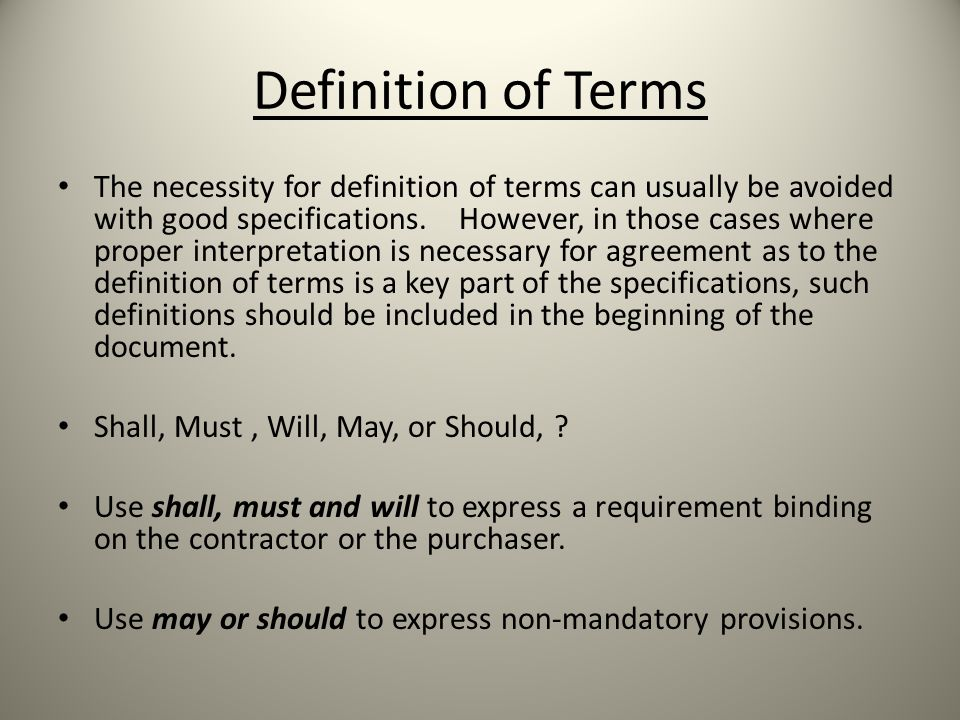 Definition of Terms The necessity for definition of terms can usually be avoided with good specifications.