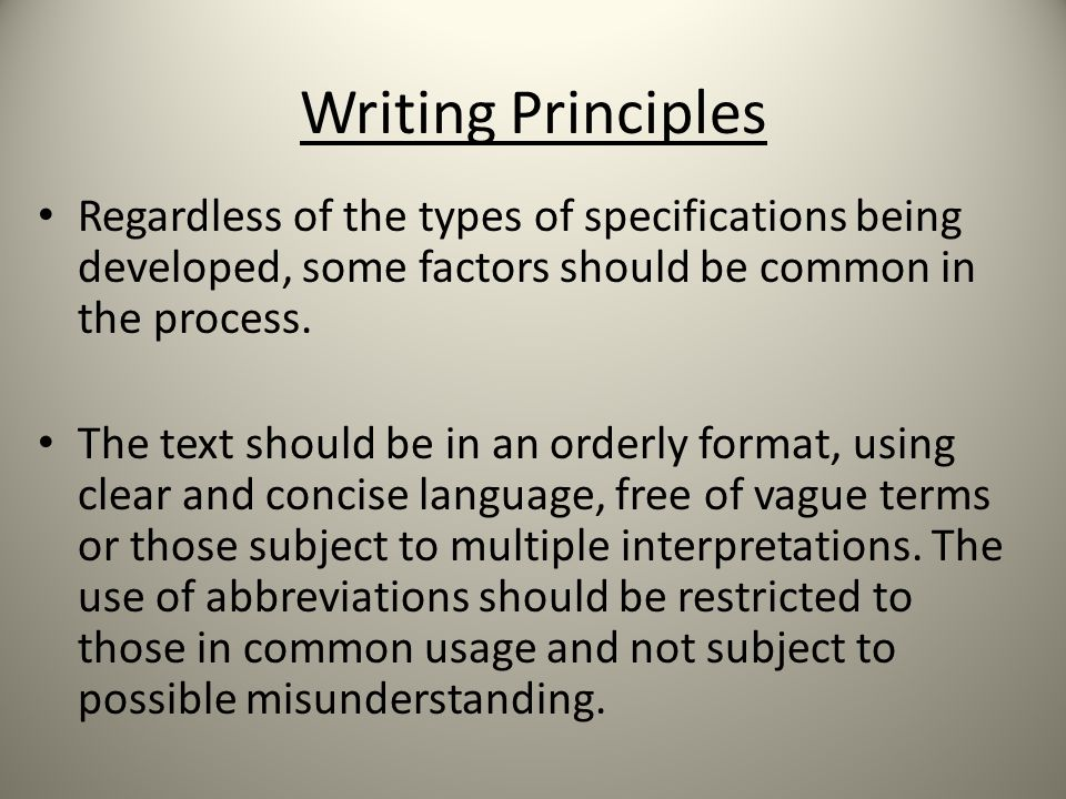 Writing Principles Regardless of the types of specifications being developed, some factors should be common in the process.