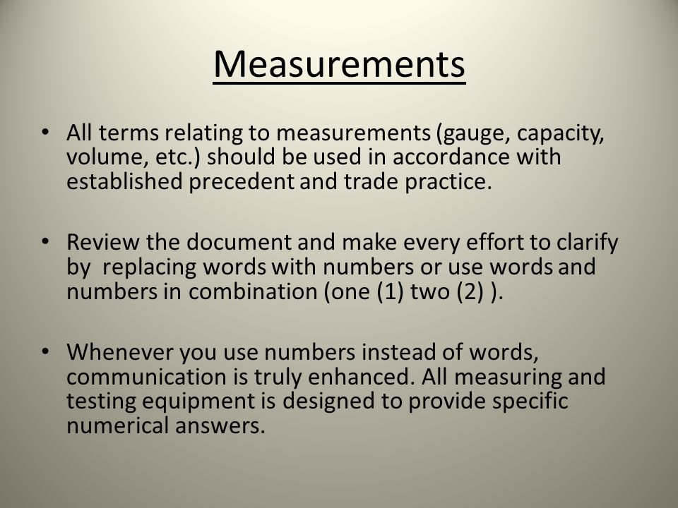 Measurements All terms relating to measurements (gauge, capacity, volume, etc.) should be used in accordance with established precedent and trade practice.