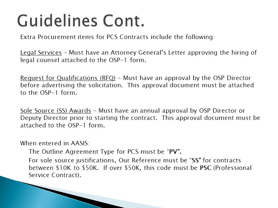 Extra Procurement items for PCS Contracts include the following: Legal Services – Must have an Attorney General's Letter approving the hiring of legal counsel attached to the OSP-1 form.