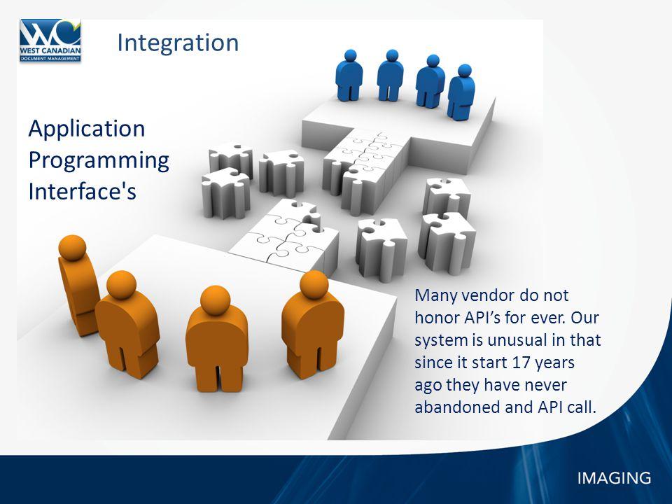 Integration Many vendor do not honor API's for ever.