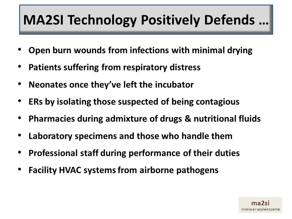 Simple and affordable implementation Easily transported to wherever needed Counteracts the high costs associated with infections Proven reliability you can count on Fewer infections and less patient trauma ma2si mobile air applied science Universal Benefits