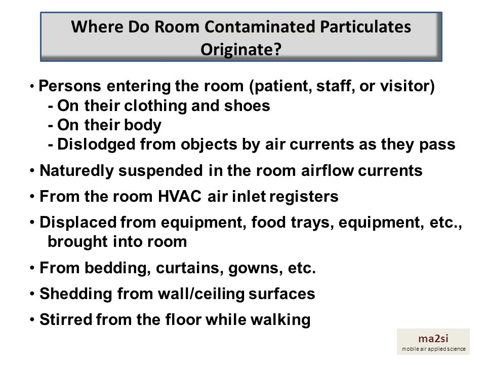 ma2si mobile air applied science Persons entering the room (patient, staff, or visitor) - On their clothing and shoes - On their body - Dislodged from