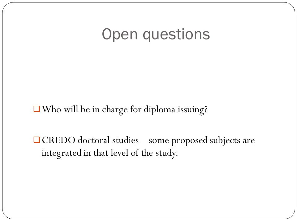 Open questions  Who will be in charge for diploma issuing.