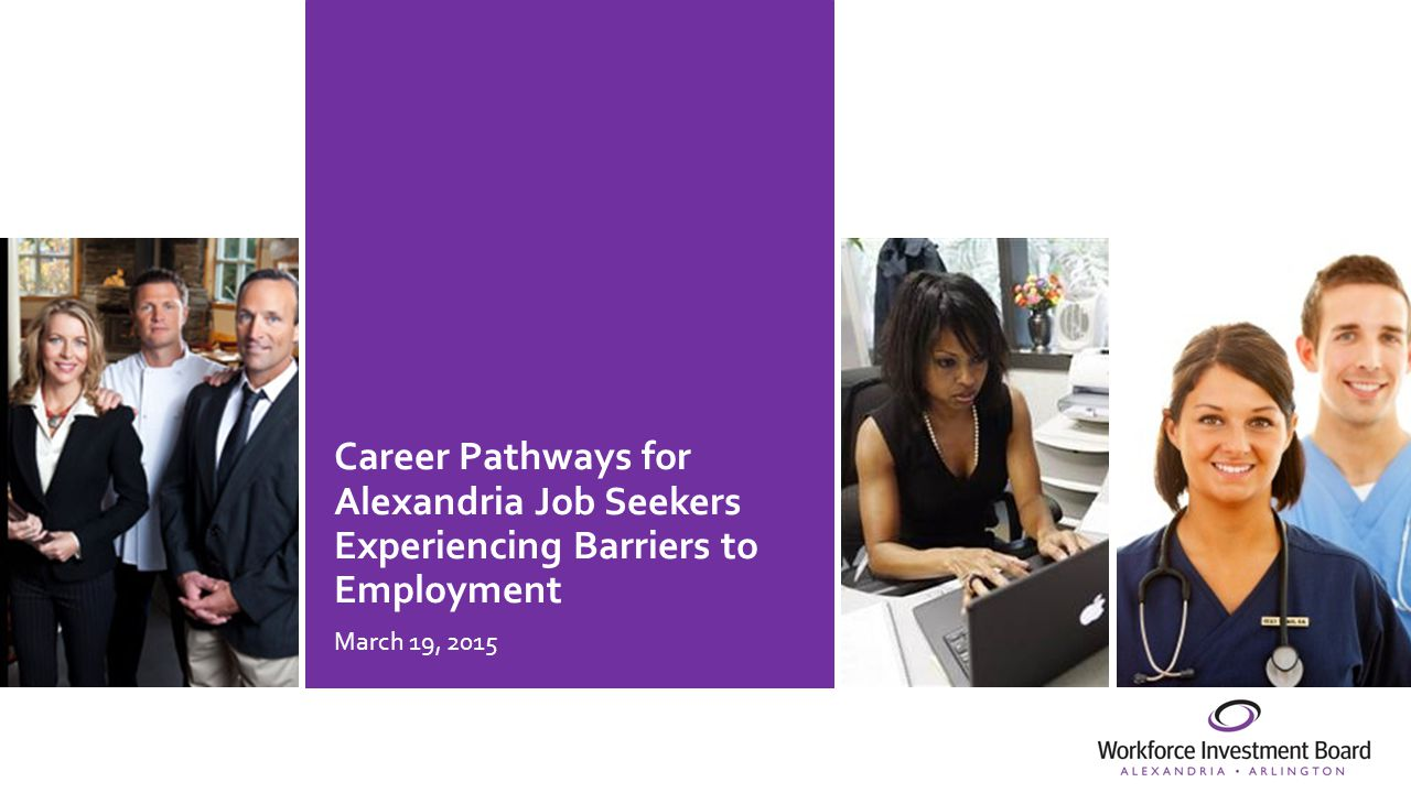 Career Pathways for Alexandria Job Seekers Experiencing Barriers to Employment March 19, 2015