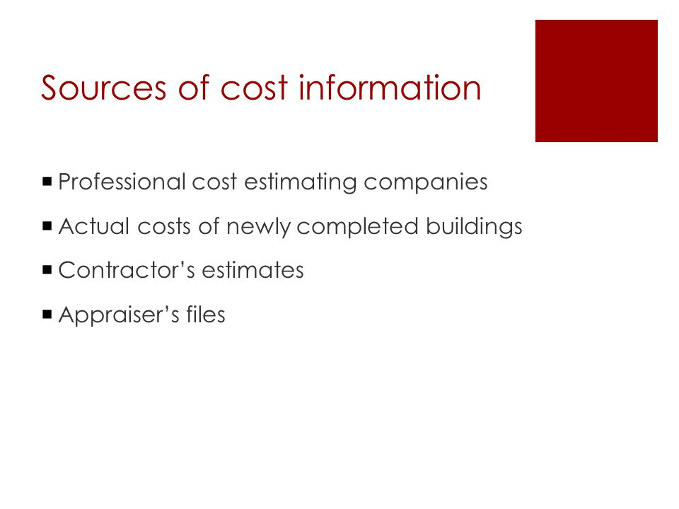Sources of cost information  Professional cost estimating companies  Actual costs of newly completed buildings  Contractor's estimates  Appraiser'
