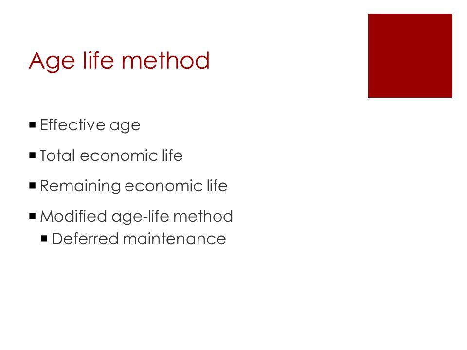 Age life method  Effective age  Total economic life  Remaining economic life  Modified age-life method  Deferred maintenance