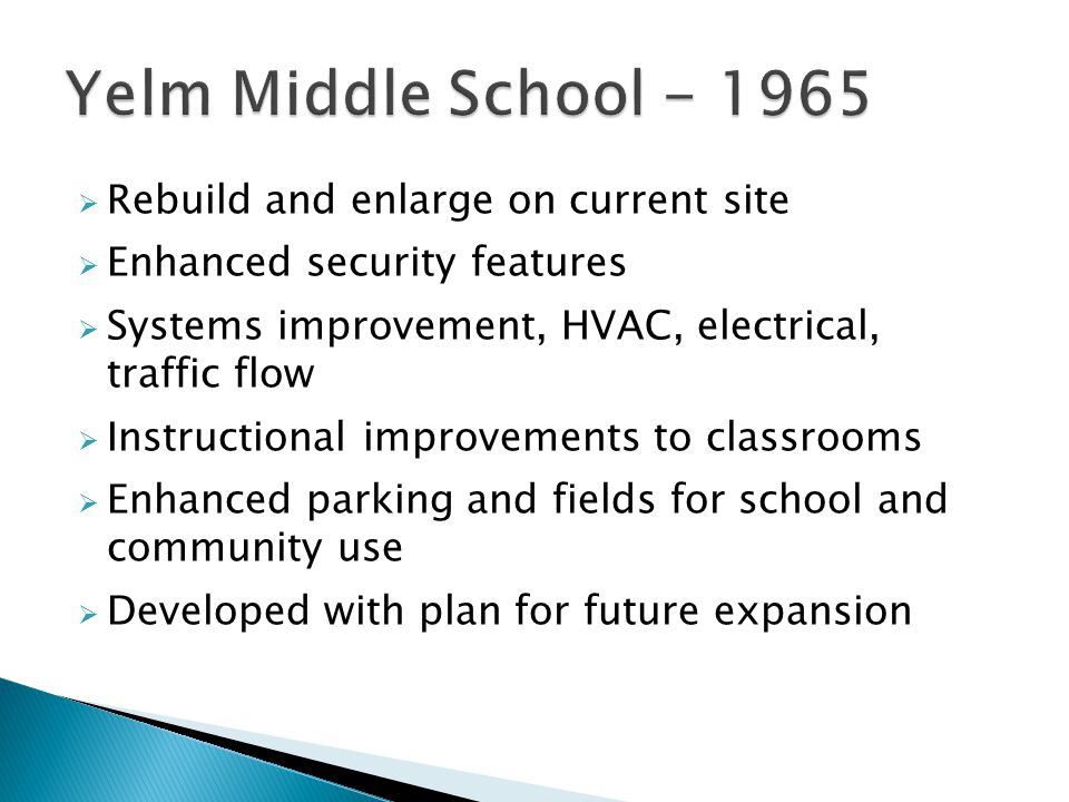  Rebuild and enlarge on current site  Enhanced security features  Systems improvement, HVAC, electrical, traffic flow  Instructional improvements