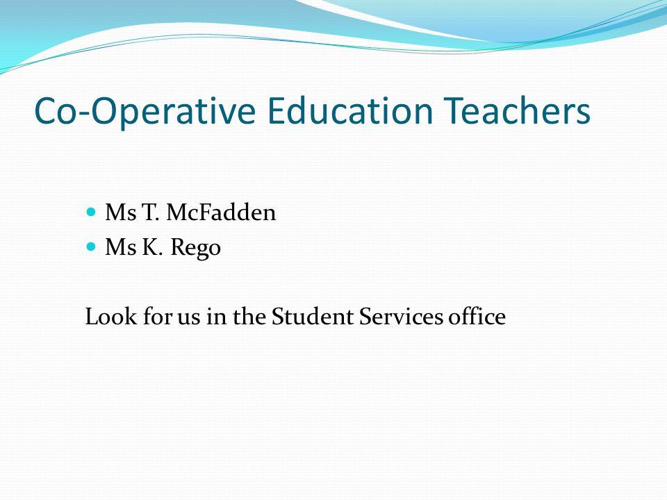Co-Operative Education Teachers Ms T.McFadden Ms K.
