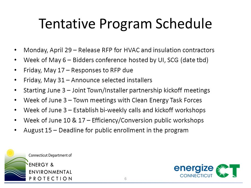 Town Commitments Conduct a competitive bidding process in May 2013 for HVAC and insulation contractors at different tiers of customer participation – Electric and gas utilities will provide a template RFP and conduct a bidder's conference Conduct marketing campaign between June-August 2013 to recruit participants – DEEP, CEFIA, EEB, and utilities will fund a Marketing Agent to provide support to town and Clean Energy Communities program to recruit energy ambassadors and organize public meetings – Electric utilities will develop and provide collateral materials for campaign Work with CEFIA to recruit community banks to provide low-cost financing – CEFIA is talking with Quinnipiac Bank about offering CEFIA's Smart-E loan product Work with gas utility to harmonize paving schedule and other infrastructure repairs/upgrades with gas main construction 7