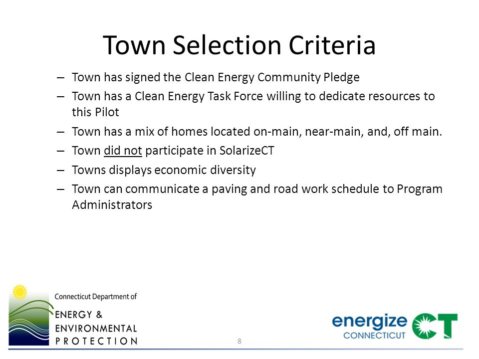 Town Selection Criteria – Town has signed the Clean Energy Community Pledge – Town has a Clean Energy Task Force willing to dedicate resources to this Pilot – Town has a mix of homes located on-main, near-main, and, off main.