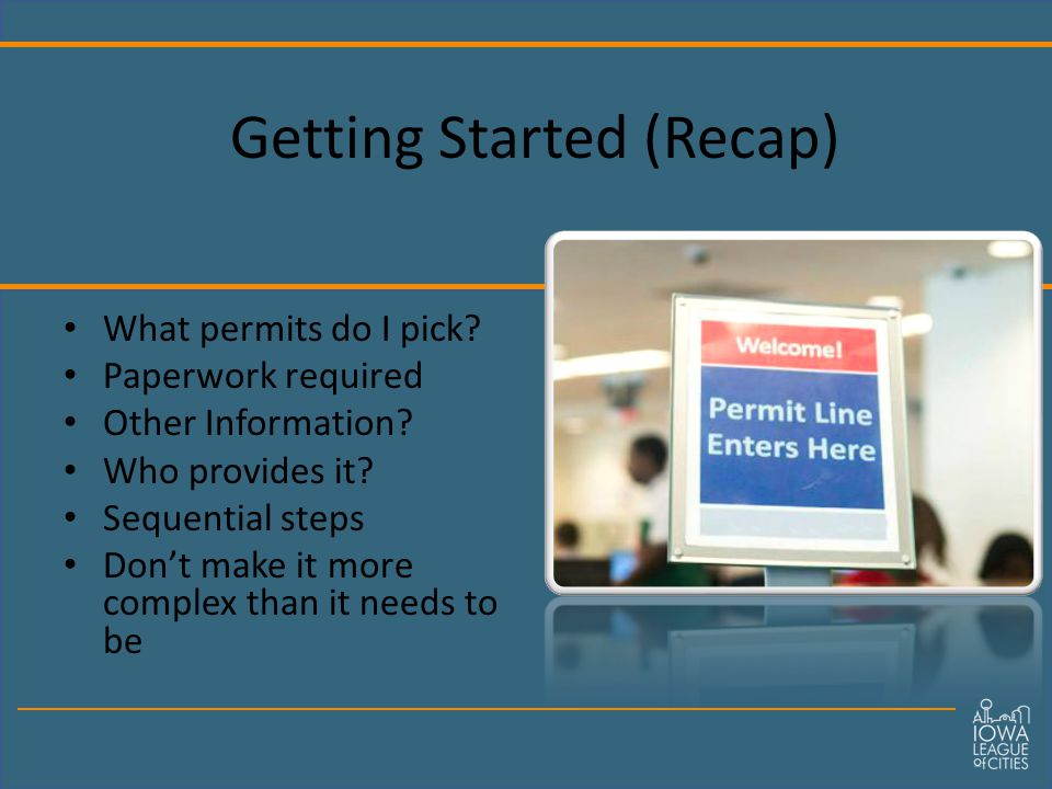 Getting Started (Recap) What permits do I pick. Paperwork required Other Information.