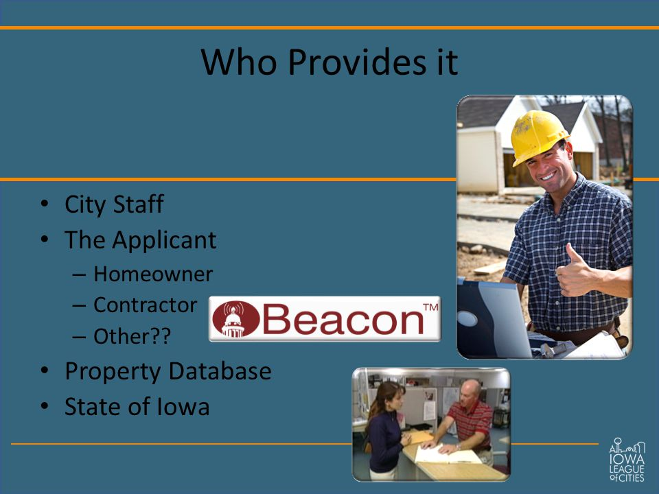 Who Provides it City Staff The Applicant – Homeowner – Contractor – Other .