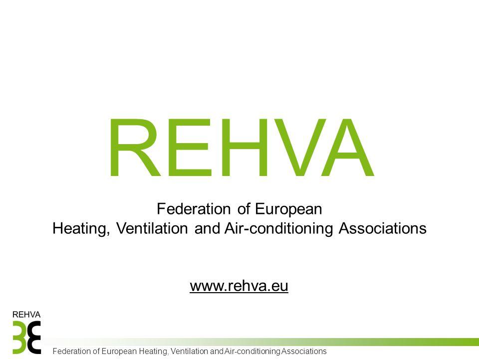 Federation of European Heating, Ventilation and Air-conditioning Associations REHVA Federation of European Heating, Ventilation and Air-conditioning Associations www.rehva.eu