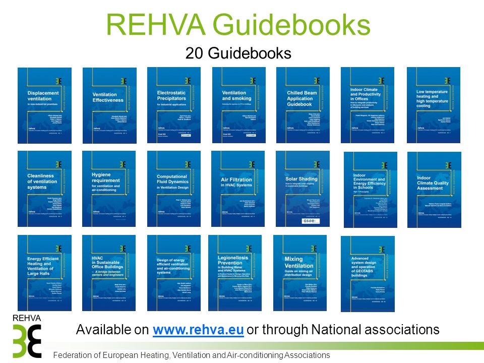 Federation of European Heating, Ventilation and Air-conditioning Associations REHVA Guidebooks 20 Guidebooks Available on www.rehva.eu or through National associations
