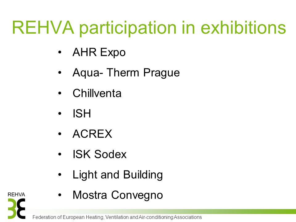 Federation of European Heating, Ventilation and Air-conditioning Associations AHR Expo Aqua- Therm Prague Chillventa ISH ACREX ISK Sodex Light and Building Mostra Convegno REHVA participation in exhibitions