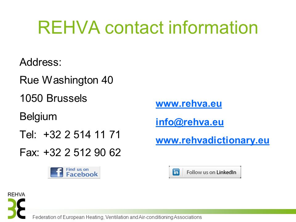 Federation of European Heating, Ventilation and Air-conditioning Associations Address: Rue Washington 40 1050 Brussels Belgium Tel: +32 2 514 11 71 Fa