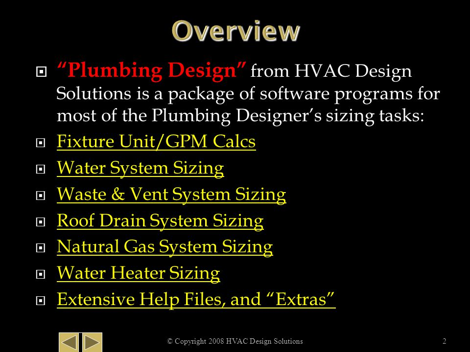 © Copyright 2008 HVAC Design Solutions13 Input V-FU, total length, and horizontal length for each pipe section Required sizes are calculated automatically