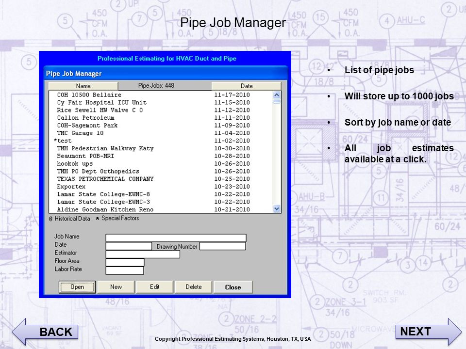 Pipe Job Manager List of pipe jobs Will store up to 1000 jobs Sort by job name or date All job estimates available at a click.
