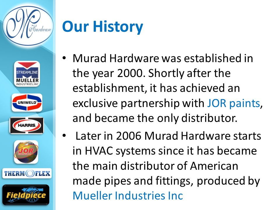 Our History Murad Hardware was established in the year 2000.