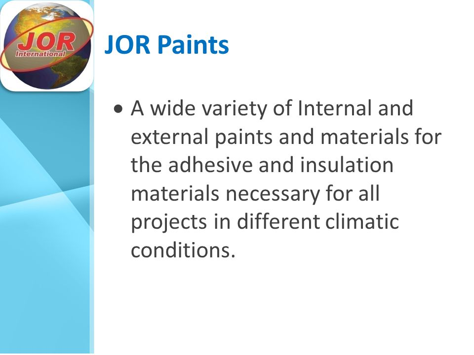 JOR Paints  A wide variety of Internal and external paints and materials for the adhesive and insulation materials necessary for all projects in different climatic conditions.