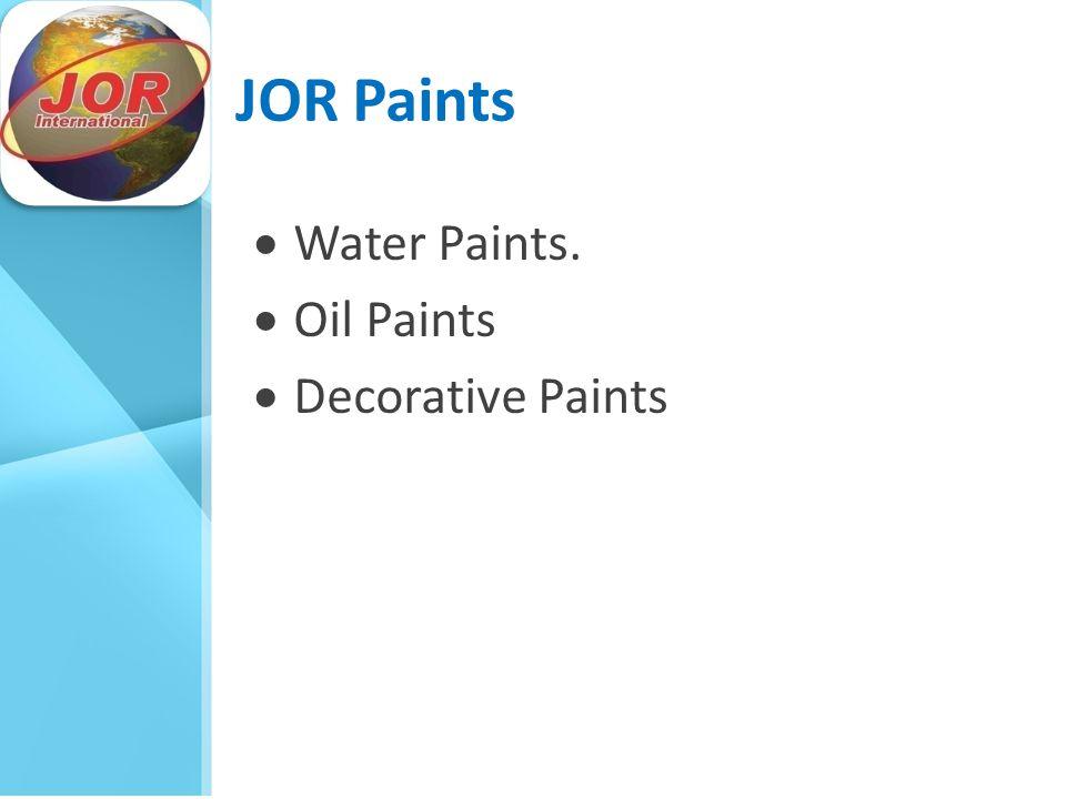 JOR Paints  Water Paints.  Oil Paints  Decorative Paints