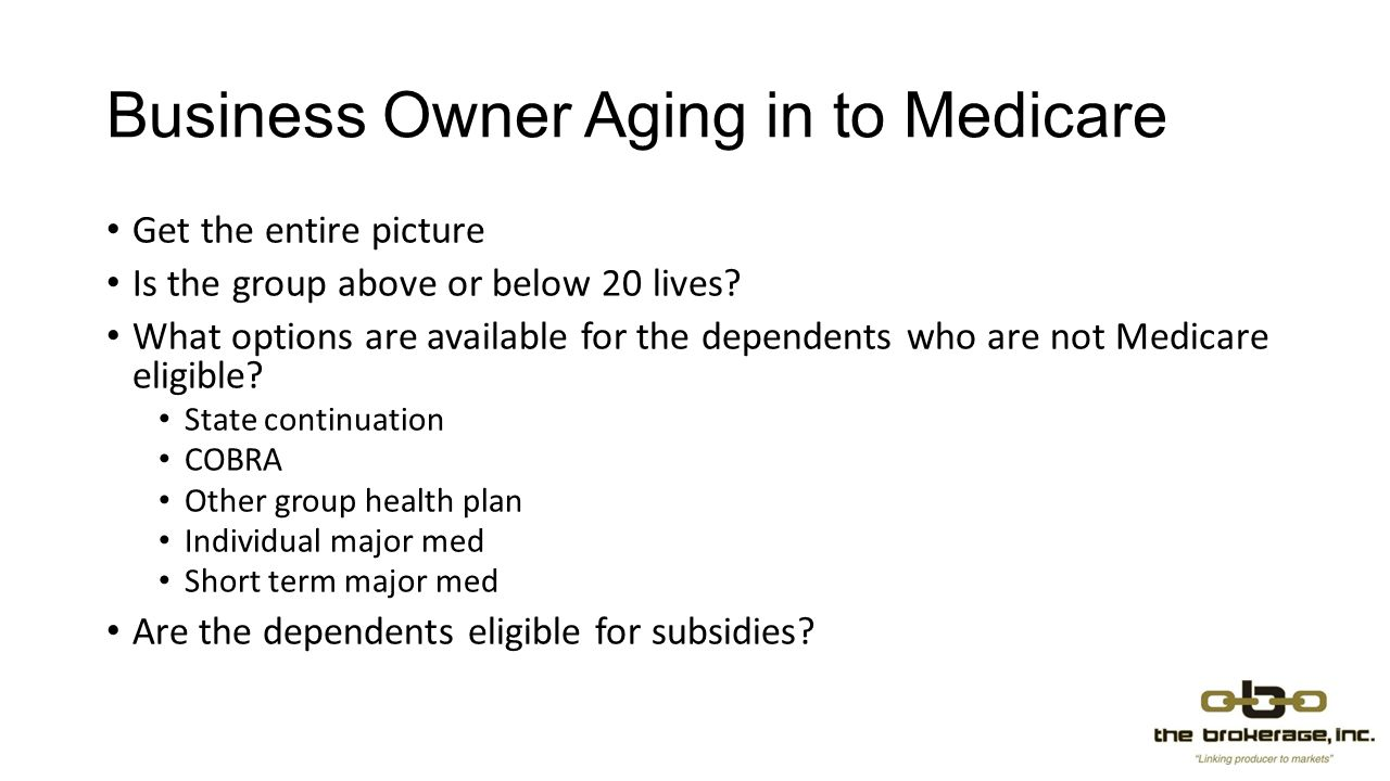 Business Owner Aging in to Medicare Get the entire picture Is the group above or below 20 lives.