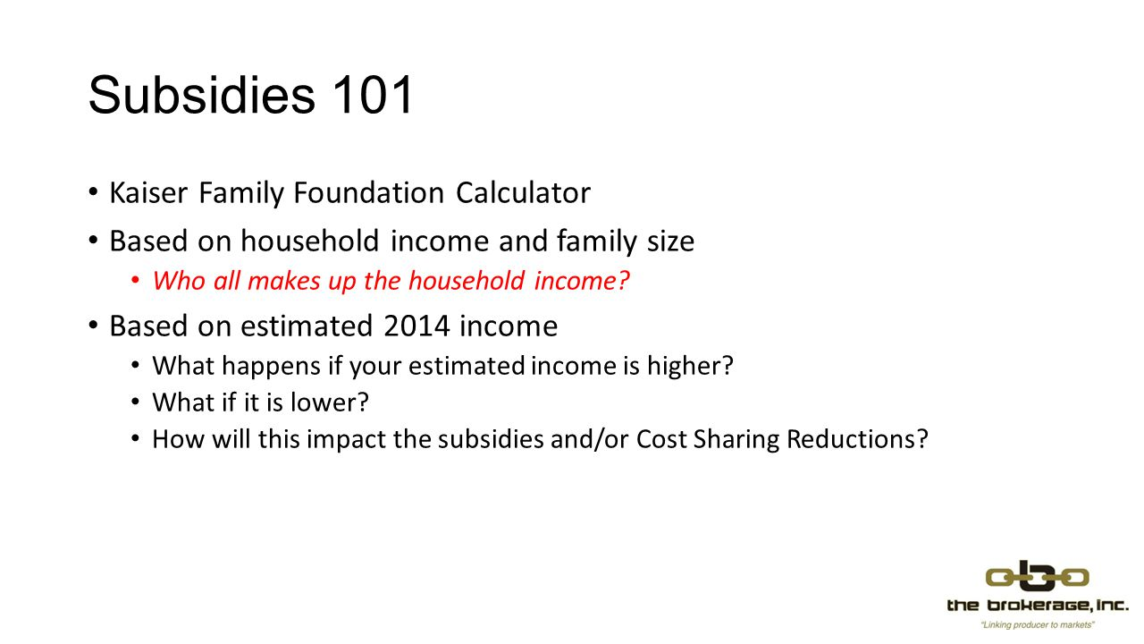 Subsidies 101 Kaiser Family Foundation Calculator Based on household income and family size Who all makes up the household income.