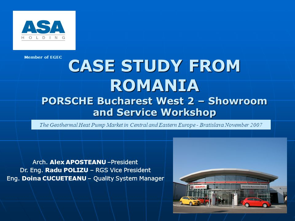 CASE STUDY FROM ROMANIA PORSCHE Bucharest West 2 – Showroom and Service Workshop Member of EGEC The Geothermal Heat Pump Market in Central and Eastern