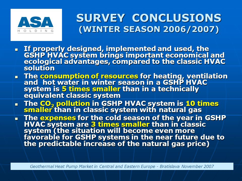 SURVEY CONCLUSIONS (WINTER SEASON 2006/2007) If properly designed, implemented and used, the GSHP HVAC system brings important economical and ecologic