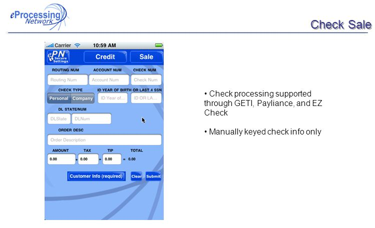Check Sale Check processing supported through GETI, Payliance, and EZ Check Manually keyed check info only