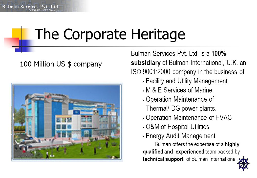The Corporate Heritage Bulman Services Pvt. Ltd. is a 100% subsidiary of Bulman International, U.K. an ISO 9001:2000 company in the business of Facili