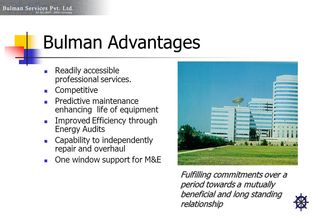 Bulman Advantages Readily accessible professional services.